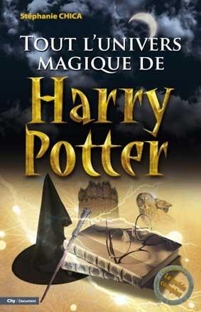 Tout l'univers magique de Harry Potter, de Stéphanie Chica