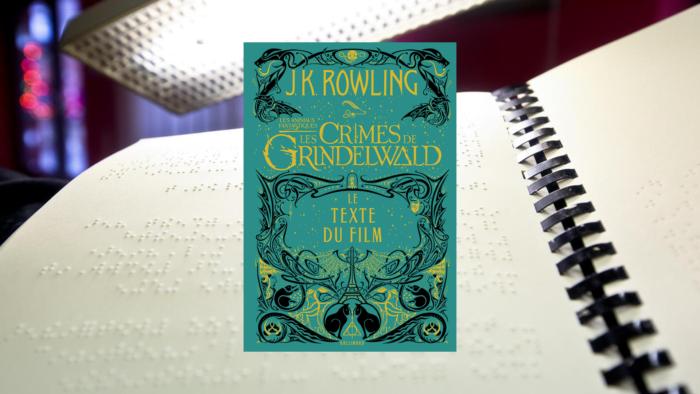 Le script des Crimes de Grindelwald disponible en braille