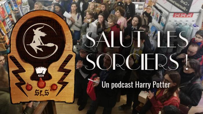 Salut les Sorciers ! Episode 17 – festivals et évènements Harry Potter