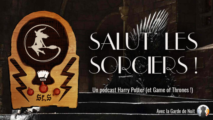 «Salut les Sorciers !» – Ep 24 – Le Choixpeau à Westeros ft. La Garde de Nuit